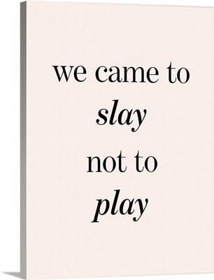 Slay Not Play